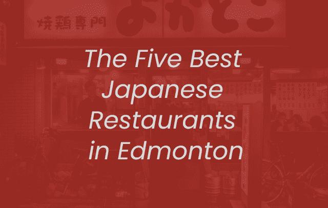 five best Japanese restaurants in edmonton