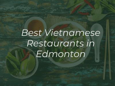 best Vietnamese restaurants in Edmonton